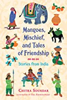 Mangoes Mischief And Tales Of Friendship: Stories