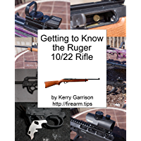 Getting to Know The Ruger 10/22: How to shoot, clean, maintain, and modify the Ruger 10/22