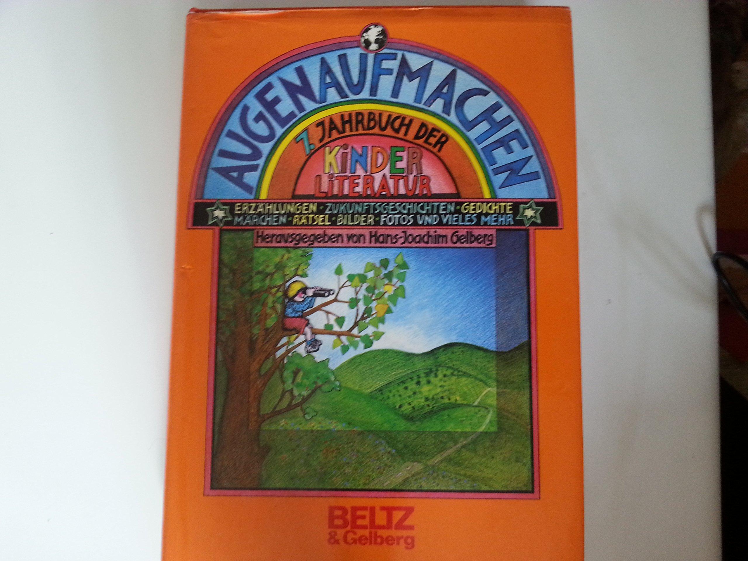 Augenaufmachen: Siebtes Jahrbuch der Kinderliteratur. Erzählungen, Gedichte, Märchen, Rätsel, Zukunftsgeschichten, Wörterzoo, Friedenstexte, Bilder und vieles mehr (Beltz & Gelberg)