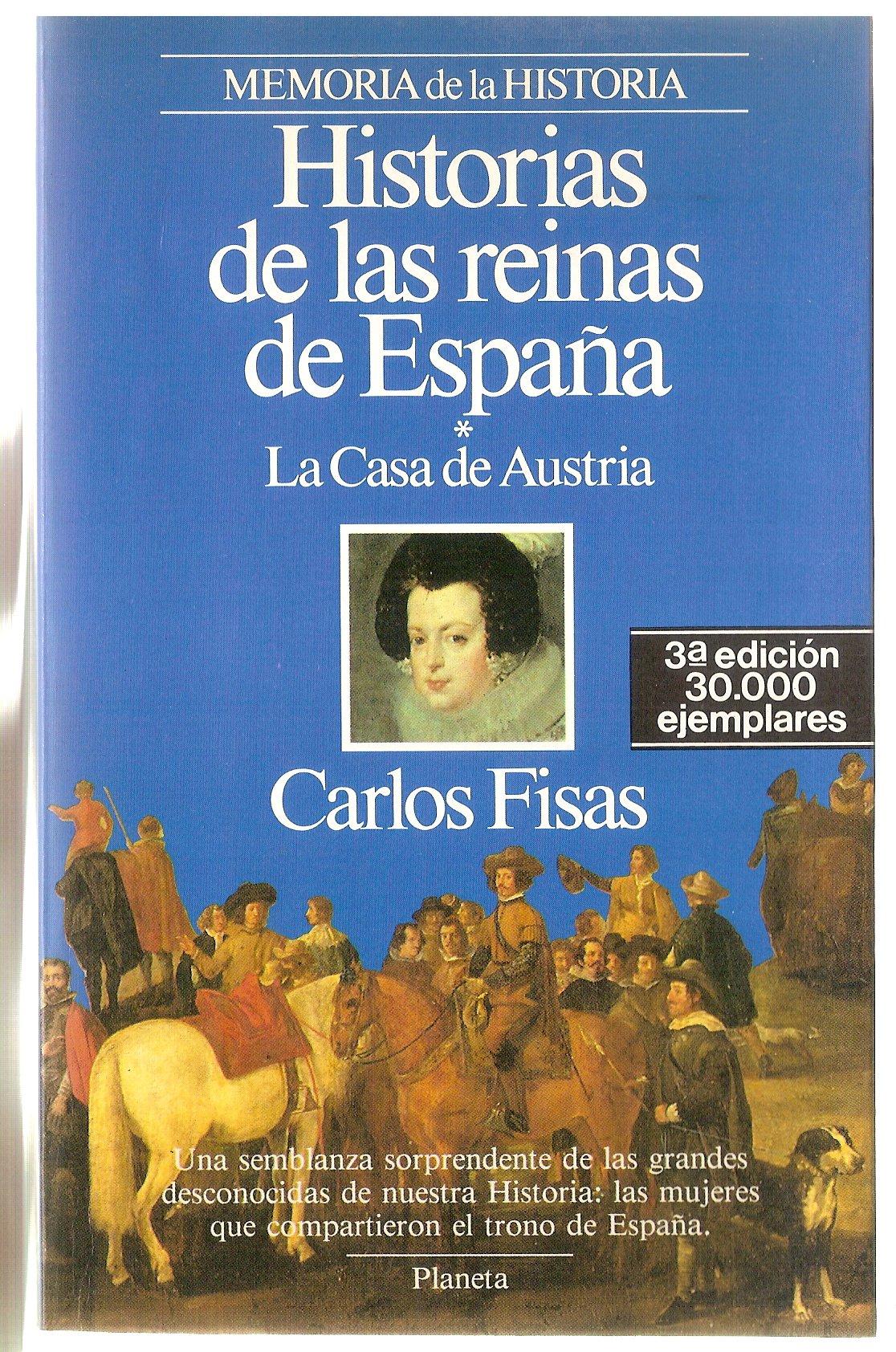 Historias de las reinas de España/*La Casa de Austria: Amazon.es: Carlos Fisas: Libros