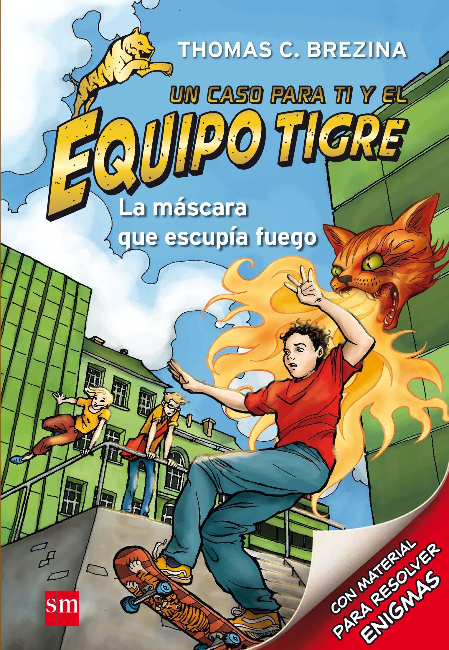 La máscara que escupía fuego (Equipo tigre): Amazon.es: Thomas Brezina, Caroline Kintzel, José Antonio Santiago Tagle: Libros