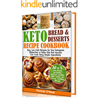 Keto Bread and Keto Desserts Recipe Cookbook: Easy, Low Carb Recipes for Your  Ketogenic, Gluten-Free or Paleo Diet that Anyone Can Cook Using Simple Ingredients. ... Snacks, Ice Cream (Keto Bread and Desserts)
