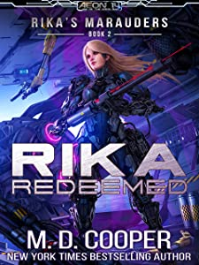 Rika Redeemed: A Tale of Mercenaries, Cyborgs, and Mechanized Infantry (Aeon 14: Rika's Marauders Book 2)