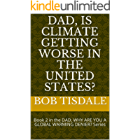 Dad, Is Climate Getting Worse in the United States?: Book 2 in the DAD, WHY ARE YOU A GLOBAL WARMING DENIER? Series