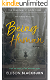 Being Human: A Novel (The Fountain Book 3)