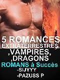 5 ROMANCES EXTRATERRESTRES VAMPIRES DRAGONS PARANORMALES : SCIENCE FICTION: 5 LIVRES érotiques PARANORMAUX POUR ADULTES(-18)!