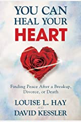 You Can Heal Your Heart: Finding Peace After a Breakup, Divorce, or Death Paperback