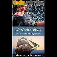 Lustvolle Beute: Eine erotische Piratengeschichte