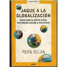 Jaque a la globalizacion / Check to Globalization: Como Crean Su Red Los Nuevos Movimientos Sociales Y Alternativos (Arena Abierta) (Spanish Edition) Nov 1, ...