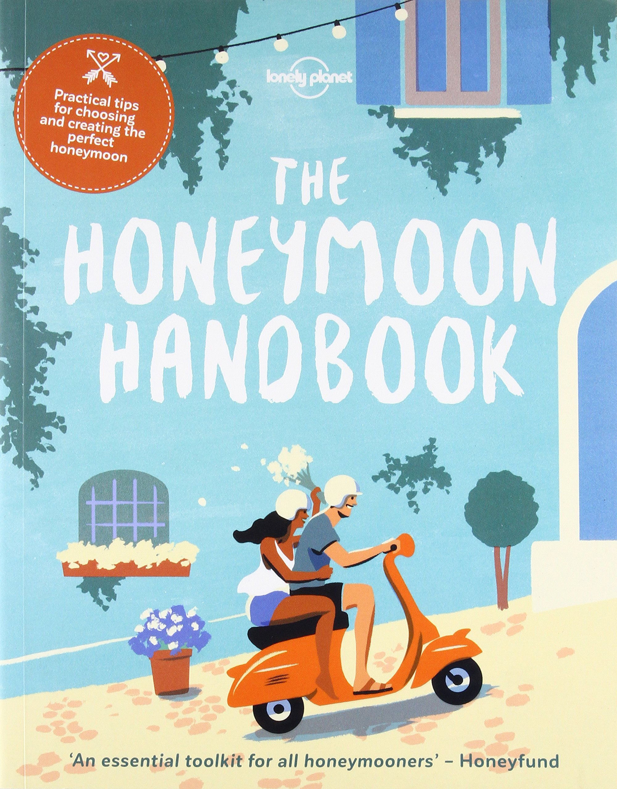 The Honeymoon Handbook  Practical Tips For Choosing And Creating The Perfect Honeymoon  Lonely Planet
