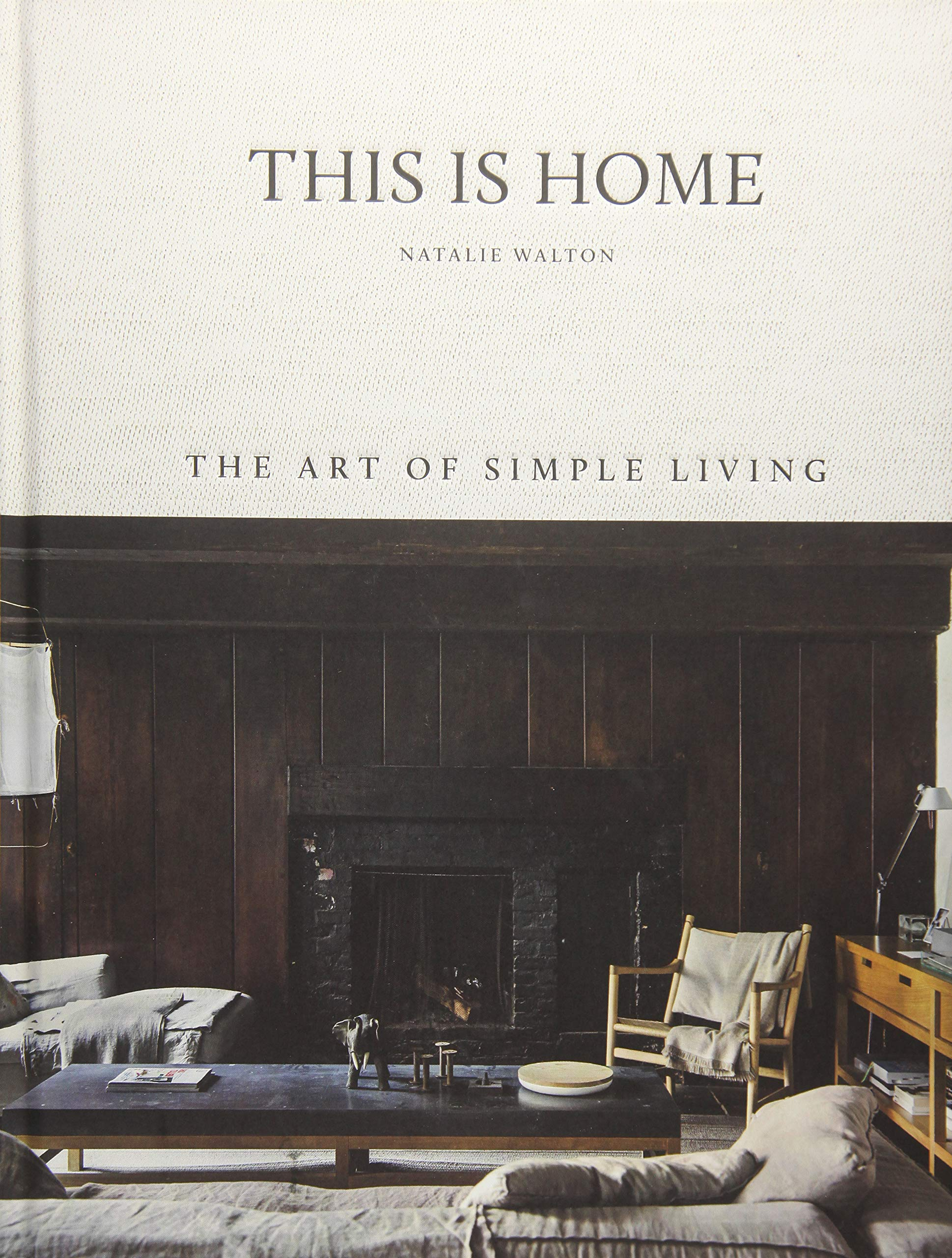 This is Home: The Art of Simple Living Hardcover