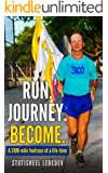 Run Journey Become - The 3,100-mile footrace of a lifetime