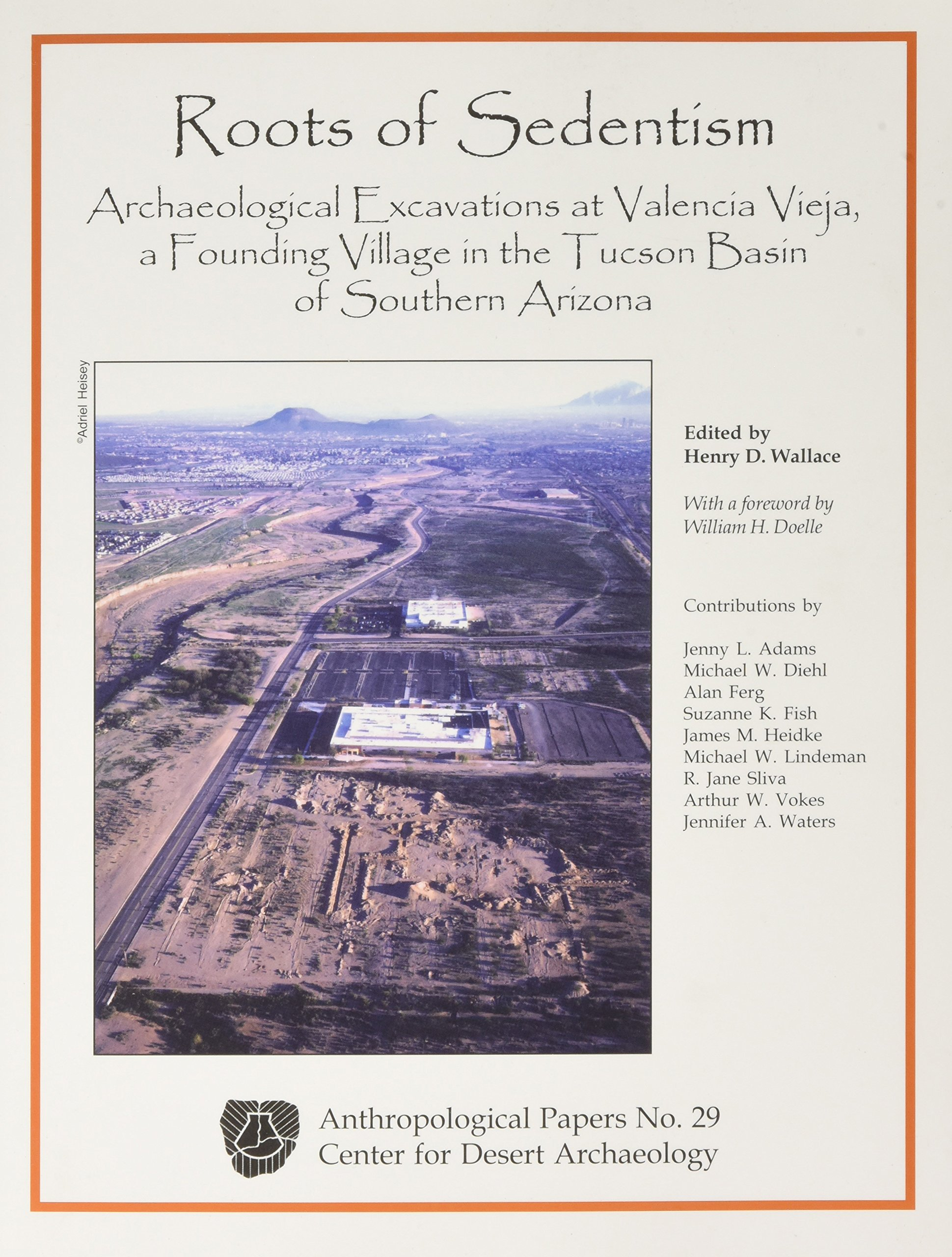 Read Online Roots of Sedentism: Archaeological Excavations at Valencia Vieja, a Founding Village in the Tucson Basin of Southern Ariz. (Cda Anthropological Papers) pdf