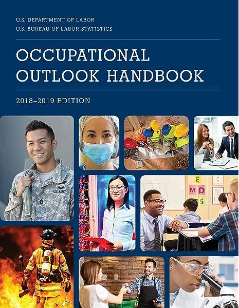 Occupational Outlook Handbook 2018 2019 Occupational Outlook Handbook Paper Bernan Bureau Of Labor Statistics 9781598889765 Amazon Com Books