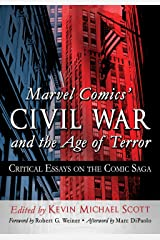 Marvel Comics' Civil War and the Age of Terror: Critical Essays on the Comic Saga Kindle Edition