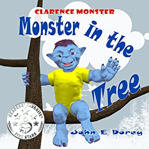 Monster in the Tree: (Rhyming Bedtime Story ages 2 - 6) (Clarence Monster Book 1)