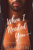 When I Needed You (An Unlikely Love Book 1)