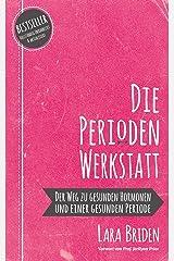 Die Perioden-Werkstatt: Der Weg zu gesunden Hormonen und einer gesunden Periode (German Edition) Kindle Edition