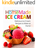 Homemade Ice Cream: Delicious Ice Cream Recipes to Make at Home