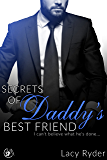 Secrets of Daddy's Best Friend: I can't believe what he's done... (Daddy's Billionaire Best Friend Book 3)