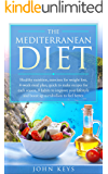 The Mediterranean Diet: Healthy nutrition, Exercises for weight loss, 4-Week meal plan,Quick to make recipes for each season, 8 Habits to improve your lifestyle and boost up metabolism to feel better