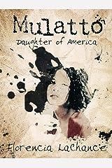MULATTO:  DAUGHTER OF AMERICA: A Historical African-American Memoir Kindle Edition