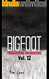 Bigfoot Frightening Encounters: Volume 12