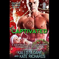 Captivated: A Centauri Alien Warrior Christmas Surprise (Centauri Captives Book 6) (English Edition)
