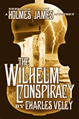 The Wilhelm Conspiracy (A Sherlock Holmes and Lucy James Mystery) Kindle Edition