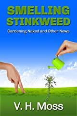 Smelling Stinkweed: Gardening Naked and Other World News Kindle Edition