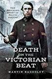 Death on the Victorian Beat: The Shocking Story of Police Deaths