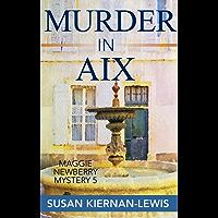 Murder in Aix: Book 5 in the Maggie Newberry Mysteries (The Maggie Newberry Mystery Series)