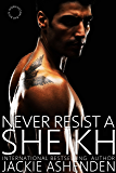 Never Resist a Sheikh (Bad Boy Sheikhs Book 3)