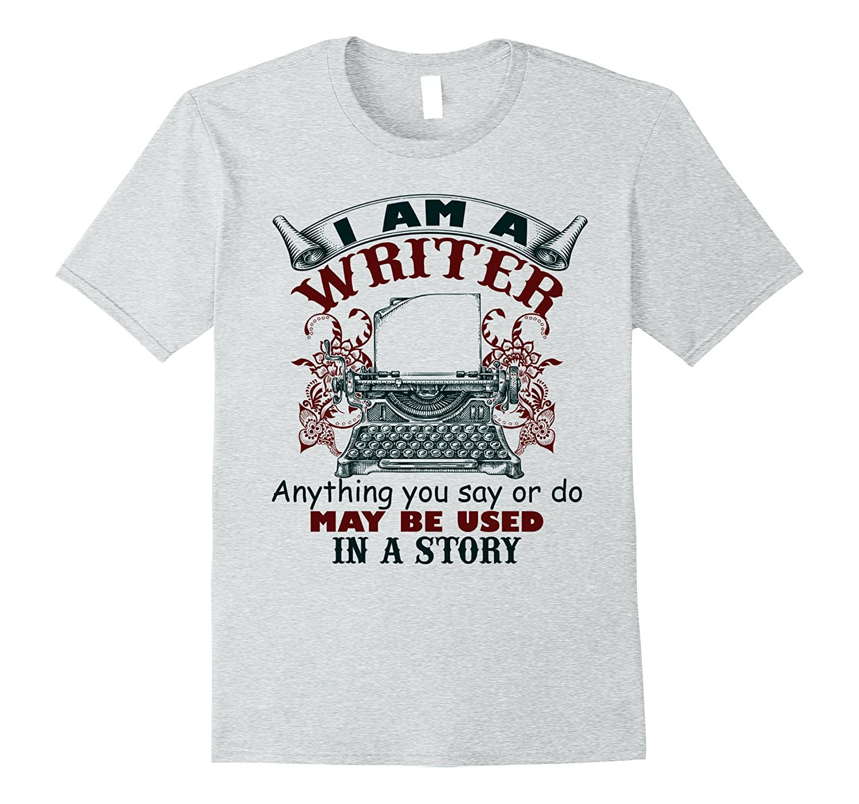 Writer Shirts - I Am A Writer Tee Shirts-TJ
