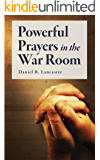 Powerful Prayers in the War Room: Learning to Pray like a Powerful Prayer Warrior (Battle Plan for Prayer Book 1)