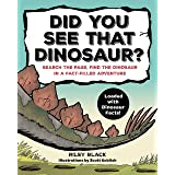 Did You See that Dinosaur?: Search the Page, Find the Dinosaur in a Fact-Filled Adventure
