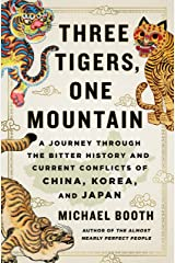 Three Tigers, One Mountain: A Journey Through the Bitter History and Current Conflicts of China, Korea, and Japan Kindle Edition