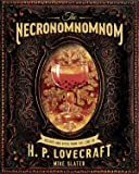THE NECRONOMNOMNOM A COOKBOOK OF ELDRITCH HORROR: Recipes and Rites from the Lore of H. P. Lovecraft