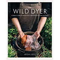 Wild Dyer: A Maker's Guide to Natural Dyes with Projects to Create and Stitch (Learn How to Forage for Plants, Prepare…