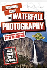 Beginners Guide to Waterfall Photography (Beginners Guide to Photography Book 7) Kindle Edition