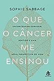 O que o câncer me ensinou: Encontrando coragem, sentido e uma nova perspectiva de vida