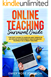Online Teaching Survival Guide: The Easy Guide to Survive and Thrive in an Online Environment and Establish Yourself as…