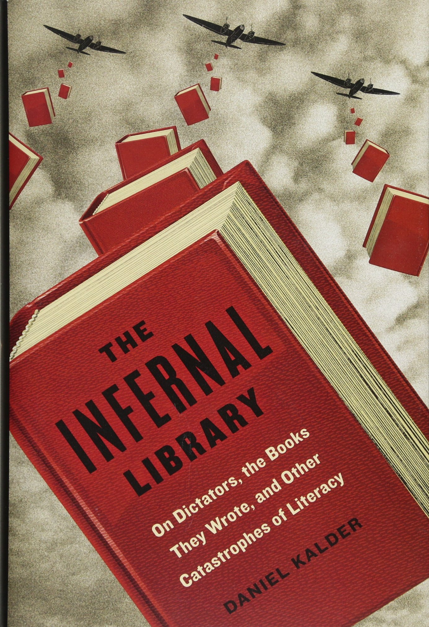 Amazon.com: The Infernal Library: On Dictators, The Books They Wrote, And  Other Catastrophes Of Literacy (9781627793421): Daniel Kalder: Books
