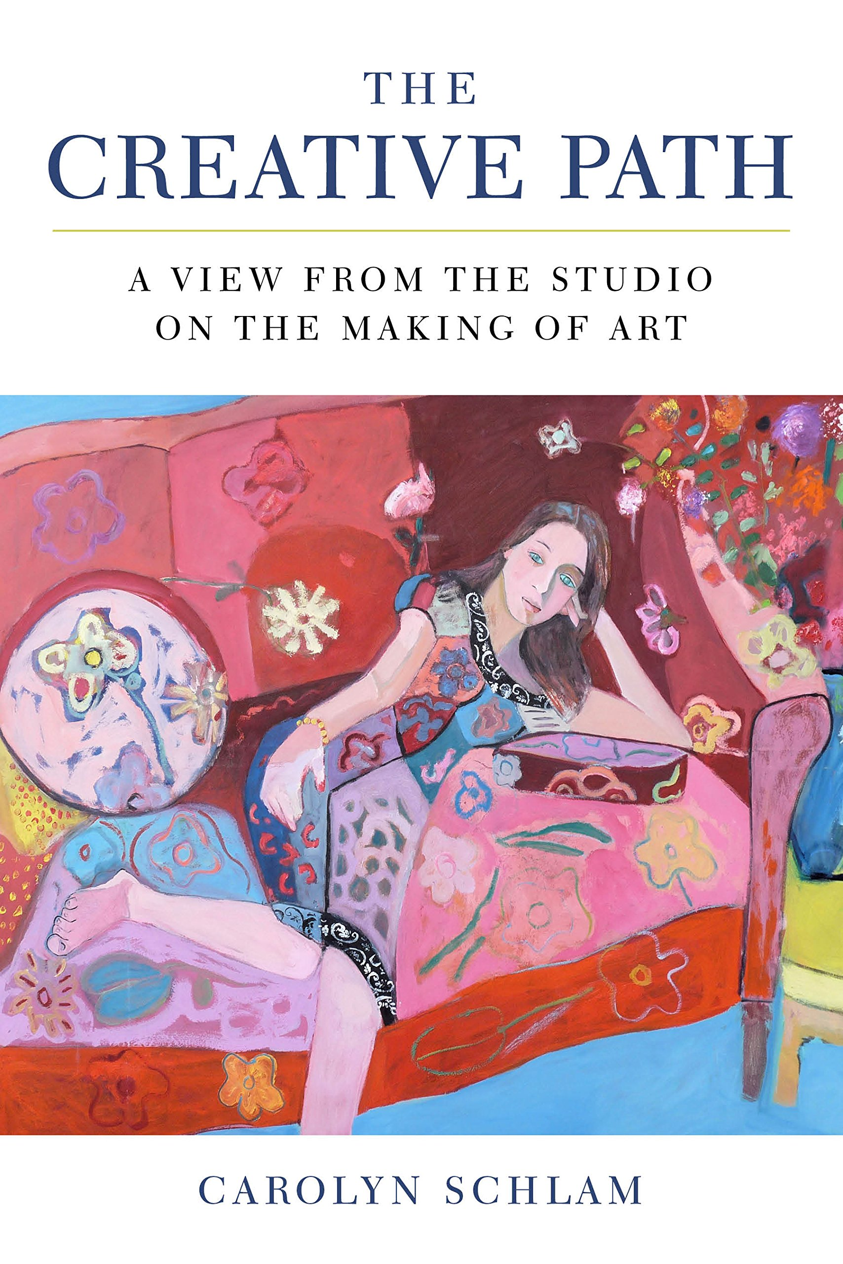 Read Online The Creative Path: A View from the Studio on the Making of Art ebook