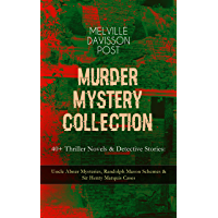 MURDER MYSTERY COLLECTION - 40+ Thriller Novels & Detective Stories: Uncle Abner Mysteries, Randolph Mason Schemes & Sir Henry Marquis Cases: The Corpus ... The Lost Lady, The Wrong Sign & many more