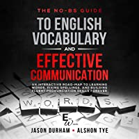 The No-BS Guide to English Vocabulary and Effective Communication: An Interactive Road-Map to Learning Words, Fixing…