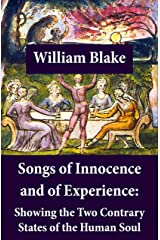 Songs of Innocence and of Experience: Showing the Two Contrary States of the Human Soul: (Illuminated Manuscript with the Original Illustrations of William Blake) Kindle Edition