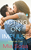 Acting on Impulse (Love on Cue Book 1)