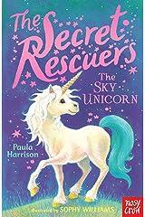 The Secret Rescuers: The Sky Unicorn Kindle Edition