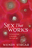 Sex That Works: An Intimate Guide to Awakening Your Erotic Life
